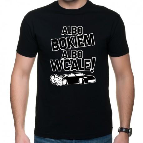 Albo bokiem albo wcale - t-shirt z nadrukiem